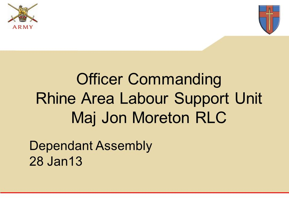 Dependant Assembly 28 Jan13 Officer Commanding Rhine Area Labour Support Unit Maj Jon Moreton RLC