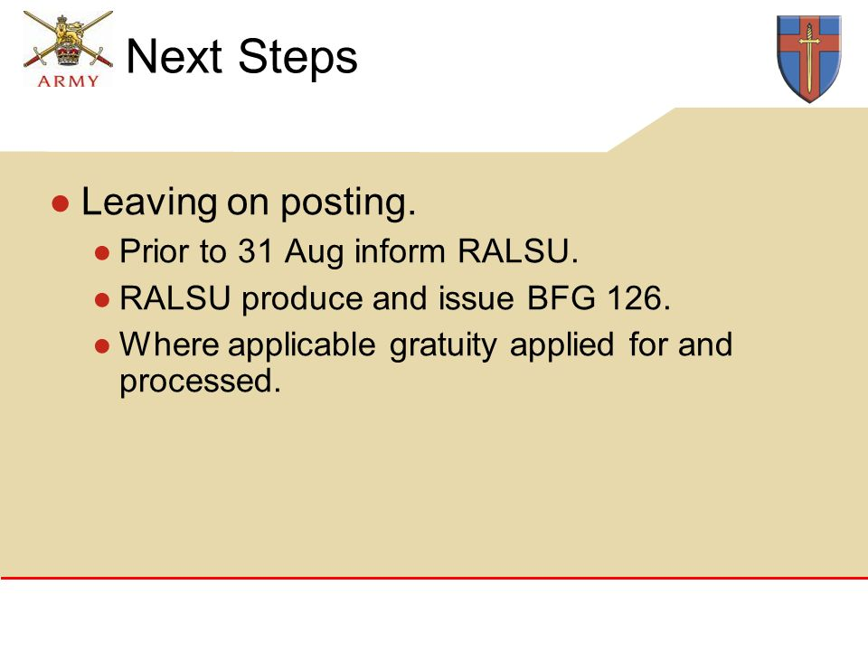 Next Steps Leaving on posting. Prior to 31 Aug inform RALSU.