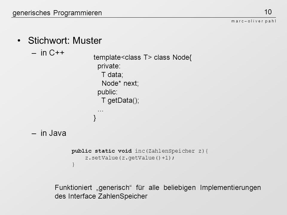 10 m a r c – o l i v e r p a h l generisches Programmieren Stichwort: Muster –in C++ –in Java template class Node{ private: T data; Node* next; public: T getData();...
