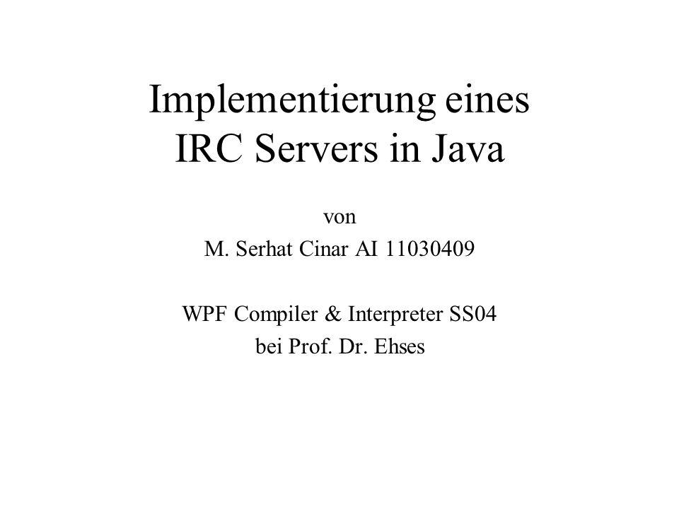 Implementierung eines IRC Servers in Java von M. Serhat Cinar AI 11030409 WPF Compiler & Interpreter SS04 bei Prof. Dr. Ehses