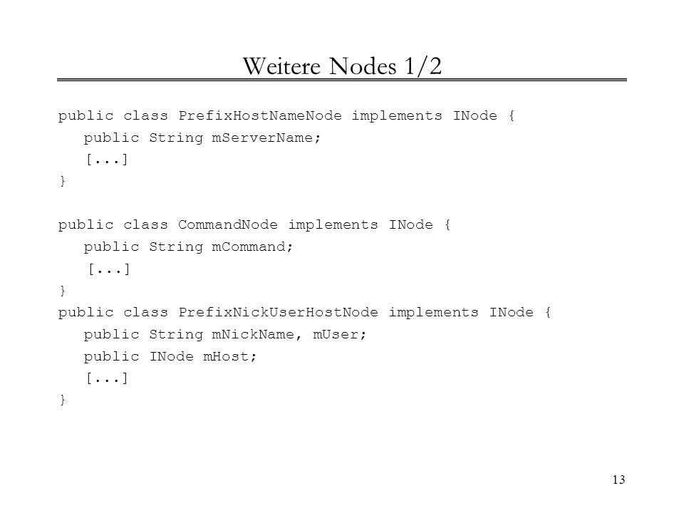 13 Weitere Nodes 1/2 public class PrefixHostNameNode implements INode { public String mServerName; [...] } public class CommandNode implements INode {