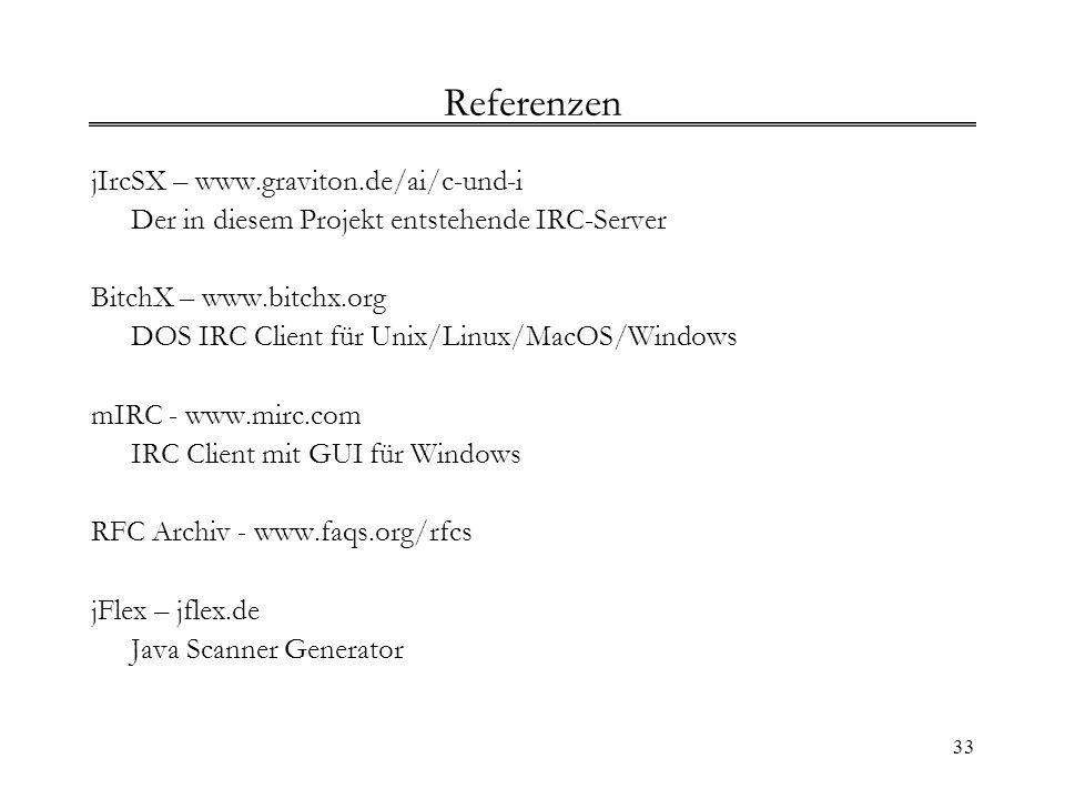 33 Referenzen jIrcSX – www.graviton.de/ai/c-und-i Der in diesem Projekt entstehende IRC-Server BitchX – www.bitchx.org DOS IRC Client für Unix/Linux/M
