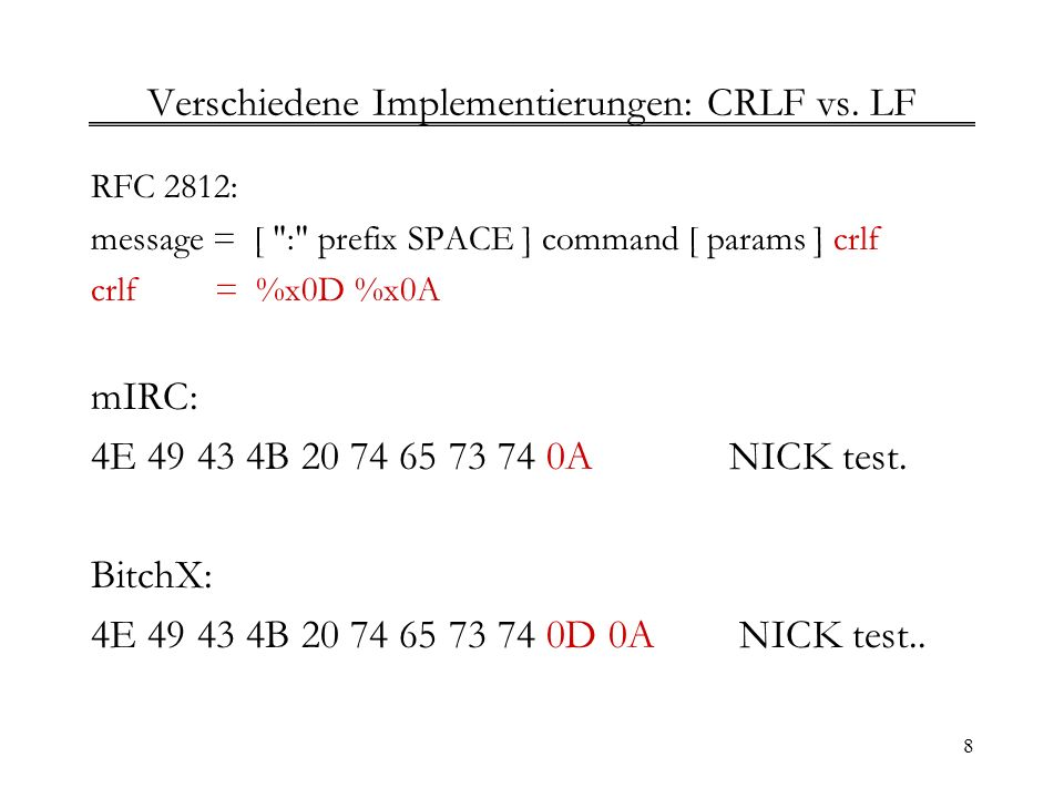 8 Verschiedene Implementierungen: CRLF vs. LF RFC 2812: message = [