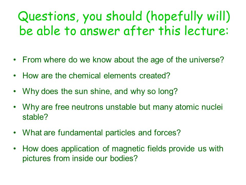 Questions, you should (hopefully will) be able to answer after this lecture: From where do we know about the age of the universe? How are the chemical