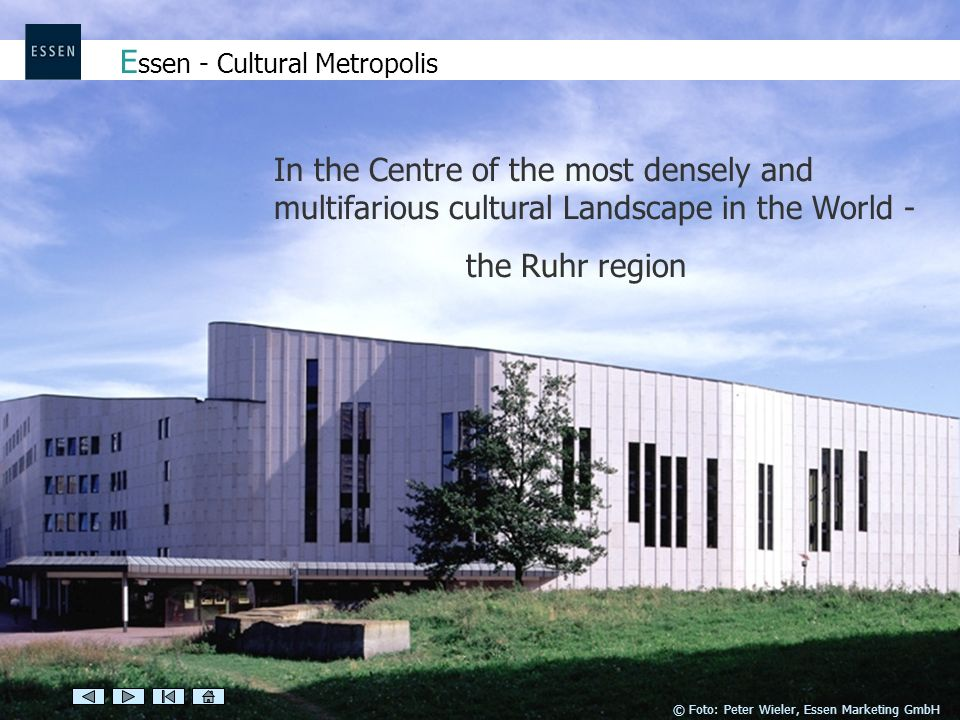 In the Centre of the most densely and multifarious cultural Landscape in the World - the Ruhr region E ssen - Cultural Metropolis © Foto: Peter Wieler