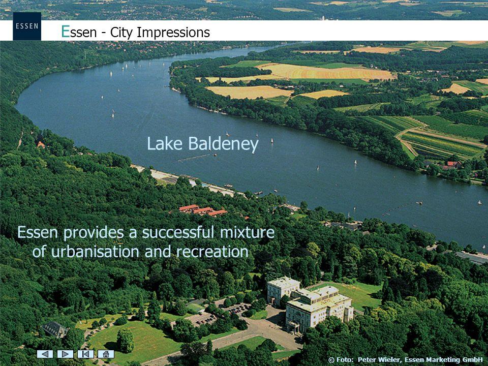 E ssen - City Impressions Essen provides a successful mixture of urbanisation and recreation Lake Baldeney © Foto: Peter Wieler, Essen Marketing GmbH