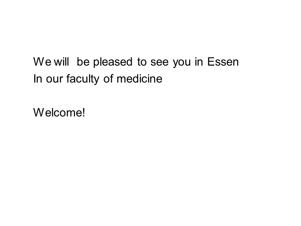 We will be pleased to see you in Essen In our faculty of medicine Welcome!
