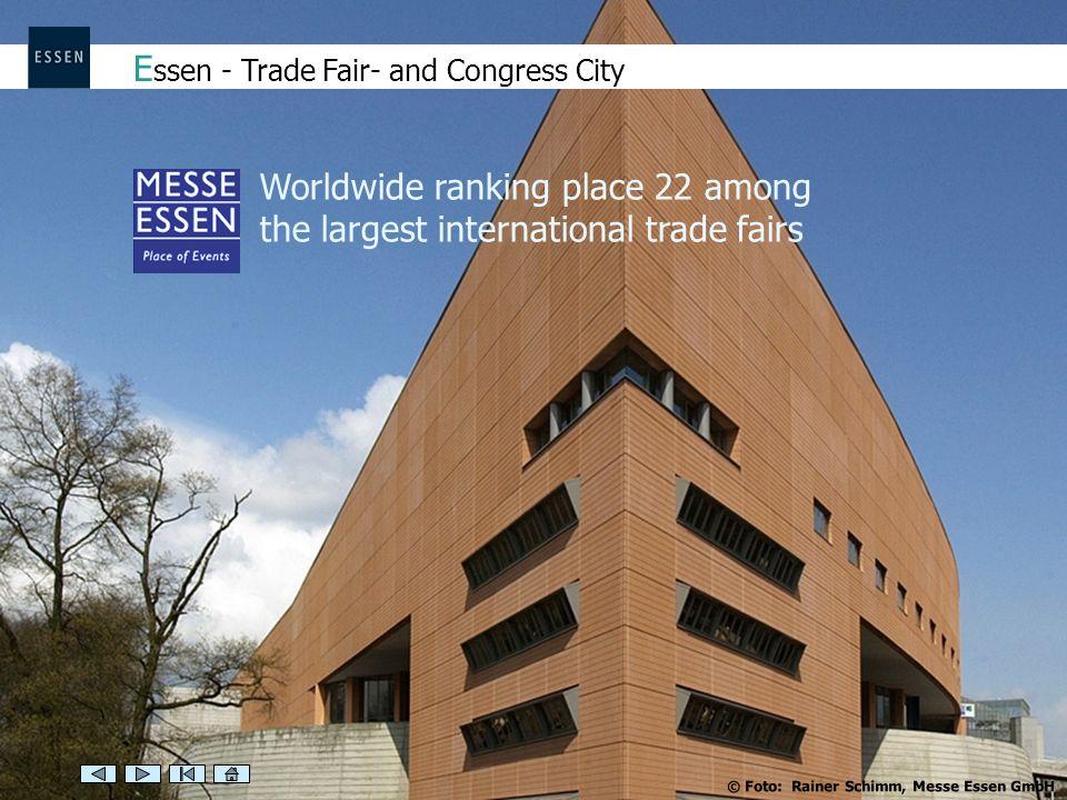 E ssen - Trade Fair- and Congress City Worldwide ranking place 22 among the largest international trade fairs © Foto: Rainer Schimm, Messe Essen GmbH