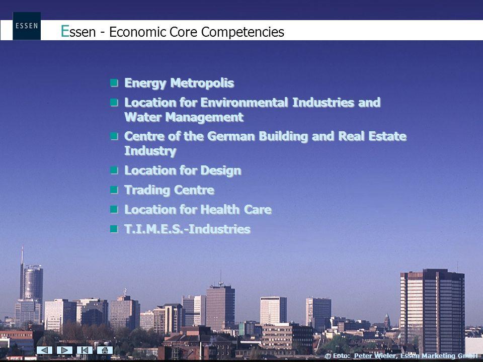 E ssen - Economic Core Competencies Energy Metropolis Energy Metropolis Location for Environmental Industries and Water Management Location for Enviro