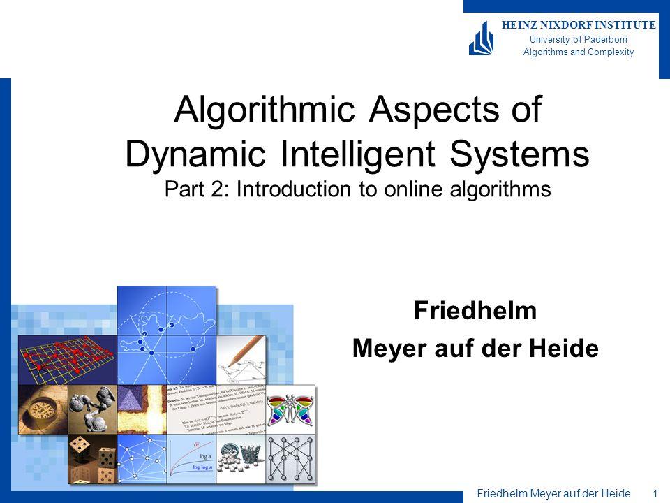 Friedhelm Meyer auf der Heide 1 HEINZ NIXDORF INSTITUTE University of Paderborn Algorithms and Complexity Algorithmic Aspects of Dynamic Intelligent S