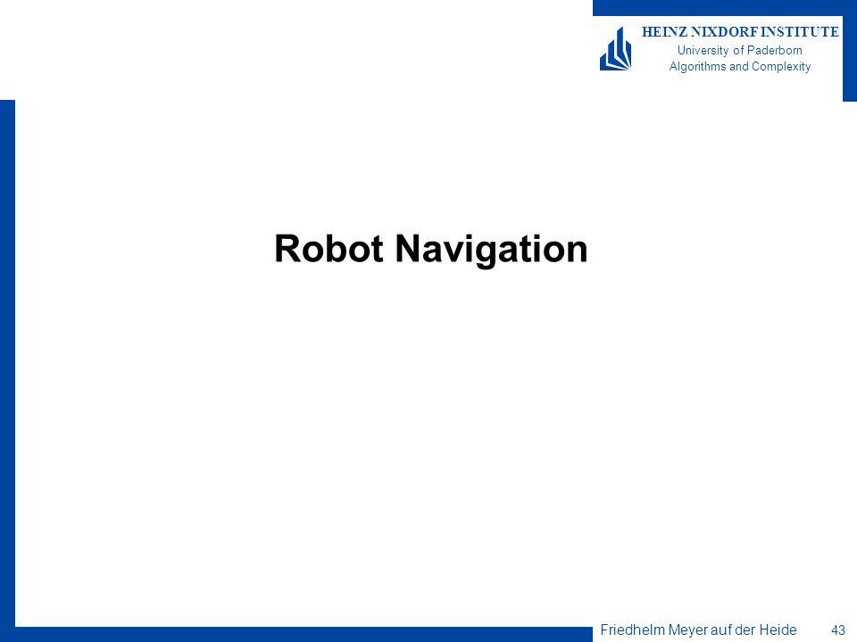 Friedhelm Meyer auf der Heide 43 HEINZ NIXDORF INSTITUTE University of Paderborn Algorithms and Complexity Robot Navigation