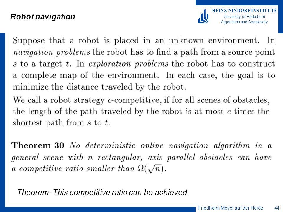 Friedhelm Meyer auf der Heide 44 HEINZ NIXDORF INSTITUTE University of Paderborn Algorithms and Complexity Robot navigation Theorem: This competitive