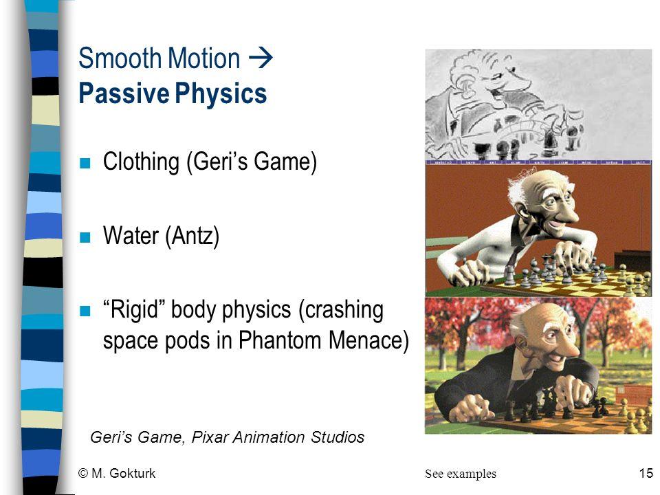 © M. Gokturk15 n Clothing (Geris Game) n Water (Antz) n Rigid body physics (crashing space pods in Phantom Menace) Geris Game, Pixar Animation Studios