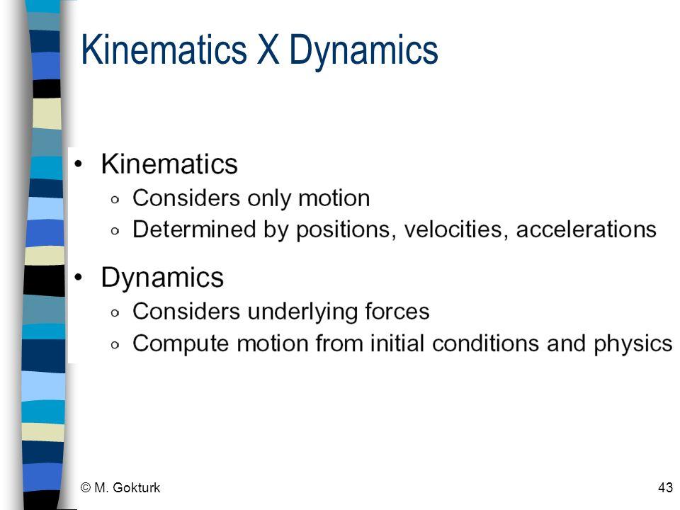© M. Gokturk43 Kinematics X Dynamics