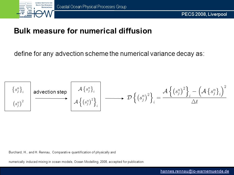 PECS 2008, Liverpool Bulk measure for numerical diffusion ] define for any advection scheme the numerical variance decay as: Burchard, H., and H.