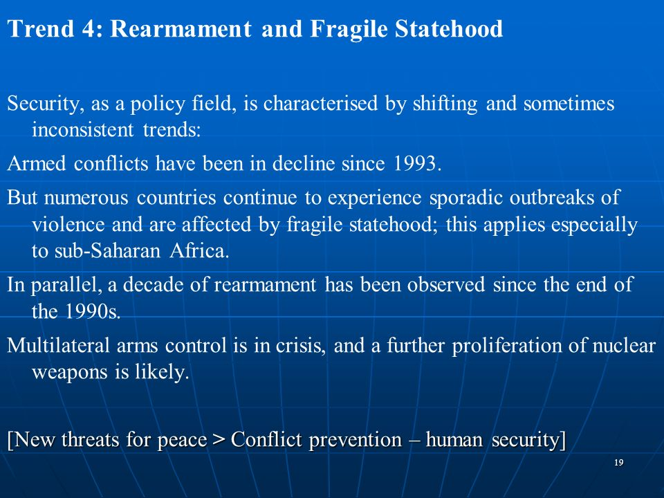 19 Trend 4: Rearmament and Fragile Statehood Security, as a policy field, is characterised by shifting and sometimes inconsistent trends: Armed confli