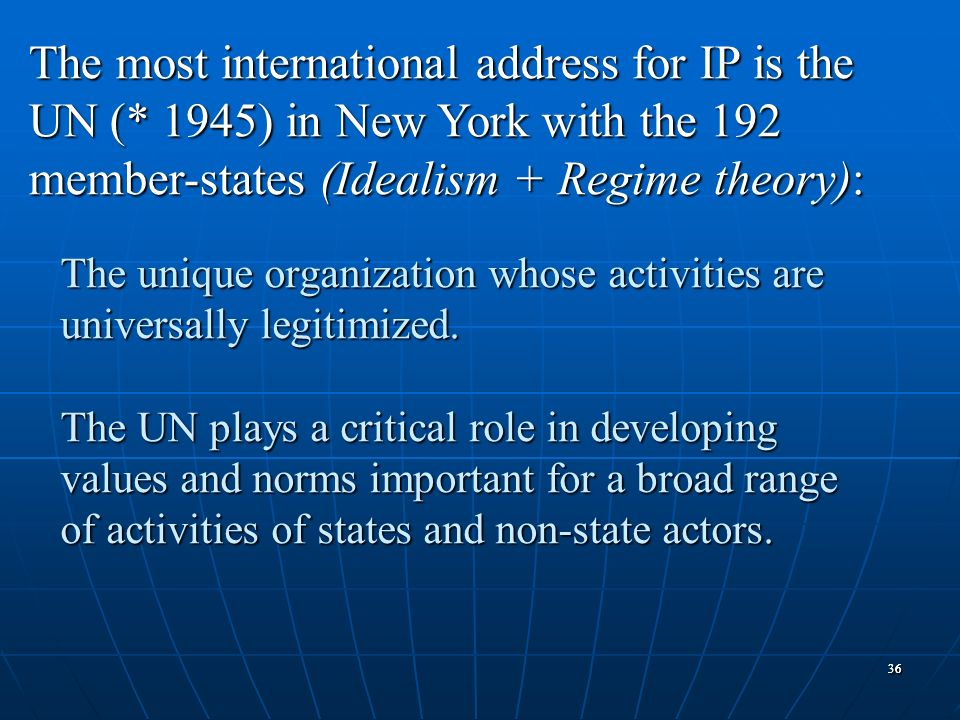 3636 The unique organization whose activities are universally legitimized. The UN plays a critical role in developing values and norms important for a
