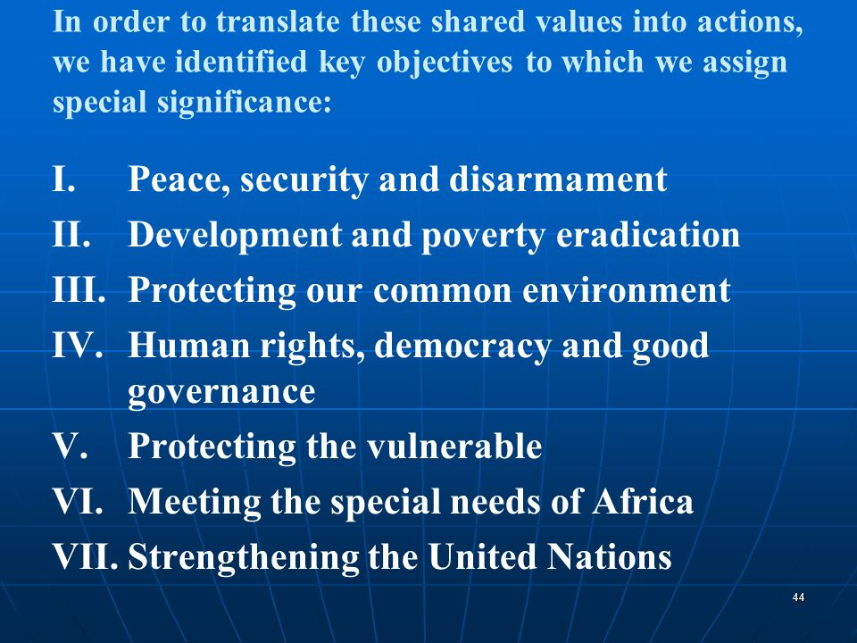 44 In order to translate these shared values into actions, we have identified key objectives to which we assign special significance: I.Peace, securit
