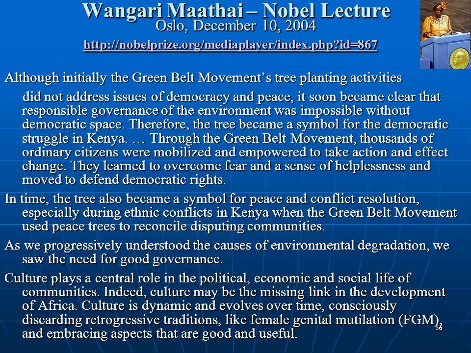 5656 Wangari Maathai – Nobel Lecture Oslo, December 10, 2004 http://nobelprize.org/mediaplayer/index.php?id=867 Wangari Maathai – Nobel Lecture Oslo,
