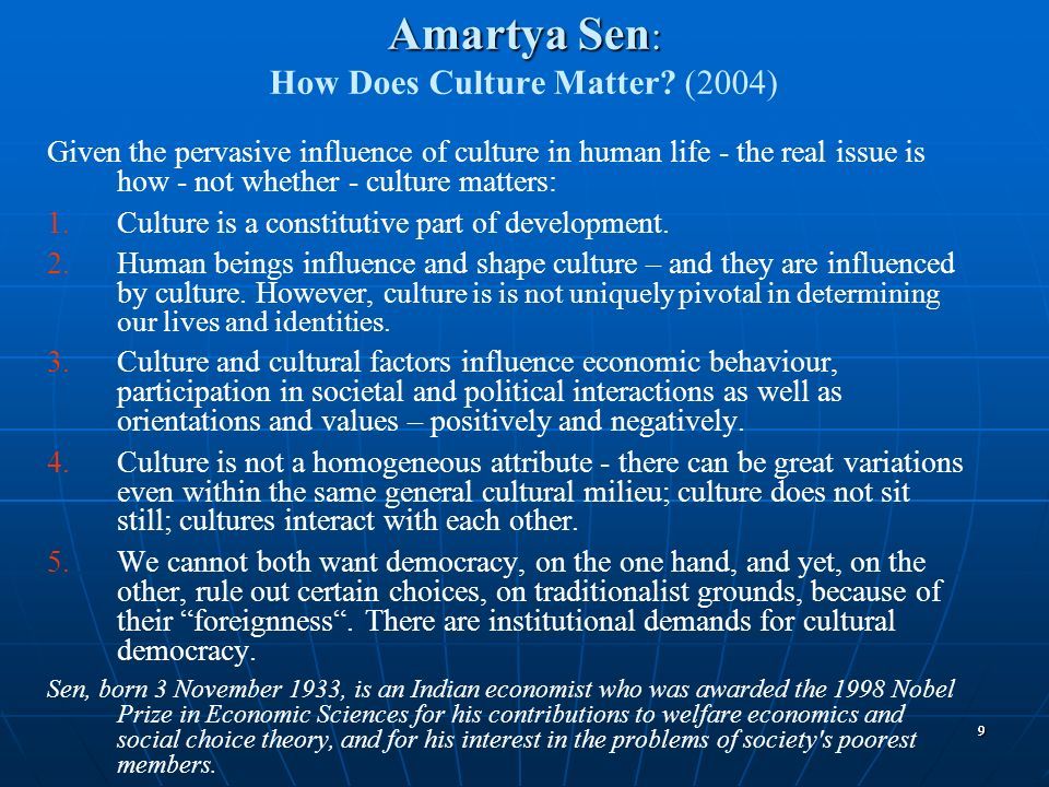 99 Amartya Sen : Amartya Sen : How Does Culture Matter? (2004) Given the pervasive influence of culture in human life - the real issue is how - not wh