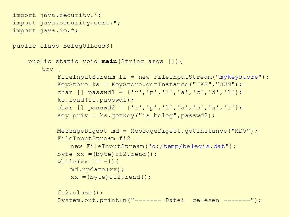 import java.security.*; import java.security.cert.*; import java.io.*; public class Beleg01Loes3{ public static void main(String args []){ try { FileI