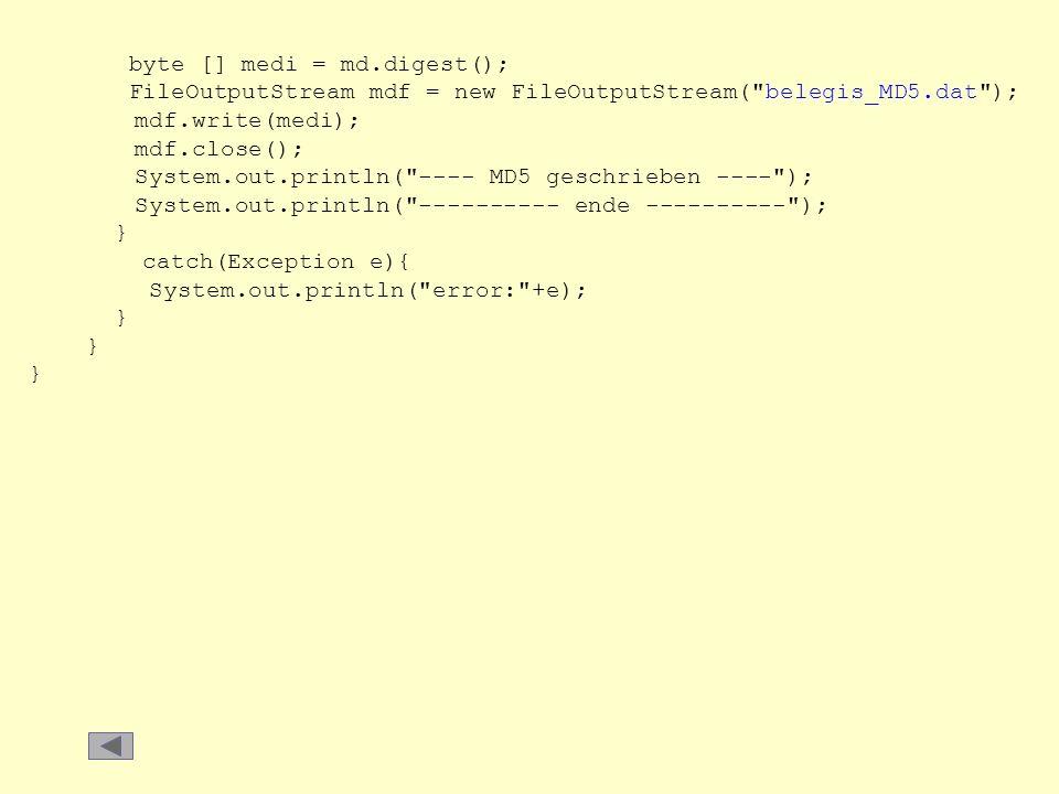 byte [] medi = md.digest(); FileOutputStream mdf = new FileOutputStream(