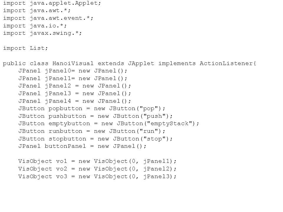 import java.applet.Applet; import java.awt.*; import java.awt.event.*; import java.io.*; import javax.swing.*; import List; public class HanoiVisual e