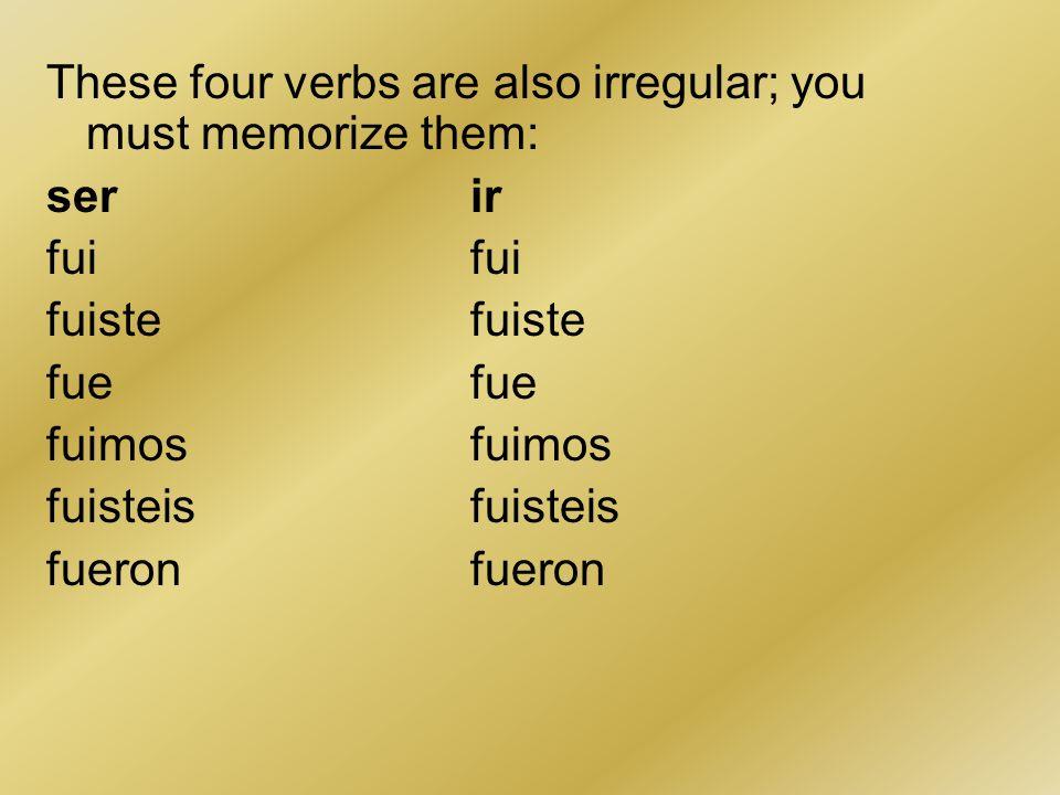 These four verbs are also irregular; you must memorize them: serirfuifuistefuefuimosfuisteisfueron