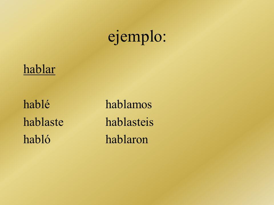 ejemplo: hablar habléhablamos hablastehablasteis hablóhablaron