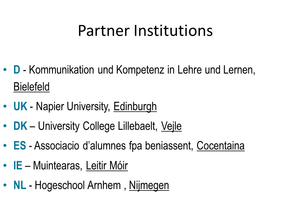 Partner Institutions D - Kommunikation und Kompetenz in Lehre und Lernen, Bielefeld UK - Napier University, Edinburgh DK – University College Lillebae