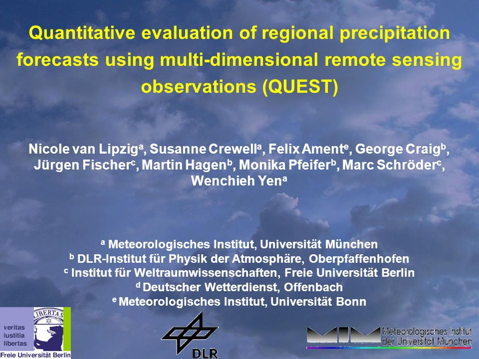 Quantitative evaluation of regional precipitation forecasts using multi-dimensional remote sensing observations (QUEST) Nicole van Lipzig a, Susanne C
