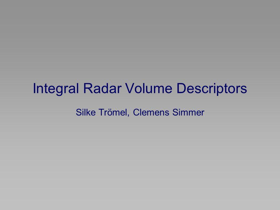 Integral Radar Volume Descriptors Silke Trömel, Clemens Simmer