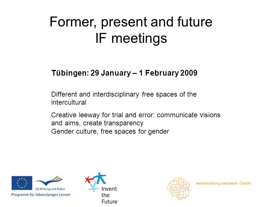 weiterbildung-netzwerk GmbH The Tübingen Agenda: Rolf Hirschbühl: Welcome, Presentation of partners, persons, organisations and the project as a whole EU WAREHOUSE: EU-Gender Mainstreaming - an instrument of strategic analysis in groups with many participants R&R.COM: Gender in Advertising