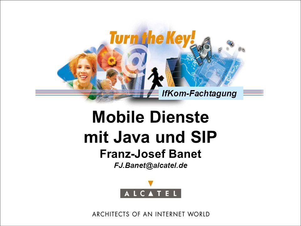 IfKom-Fachtagung Mobile Dienste mit Java und SIP Franz-Josef Banet FJ.Banet@alcatel.de