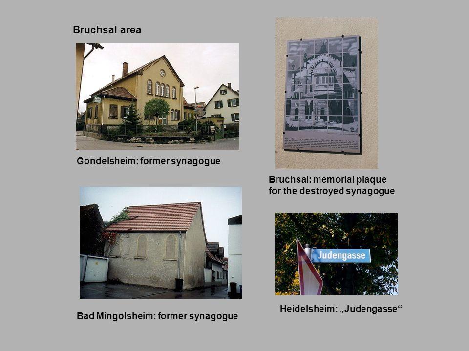 Gondelsheim: former synagogue Bad Mingolsheim: former synagogue Bruchsal: memorial plaque for the destroyed synagogue Heidelsheim: Judengasse Bruchsal