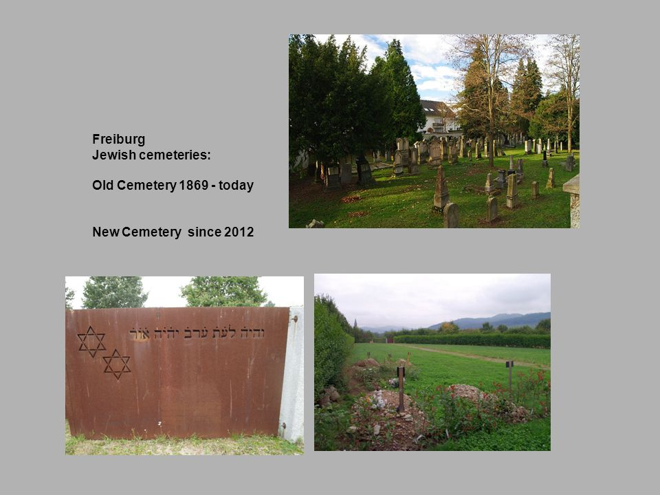 Freiburg Jewish cemeteries: Old Cemetery 1869 - today New Cemetery since 2012