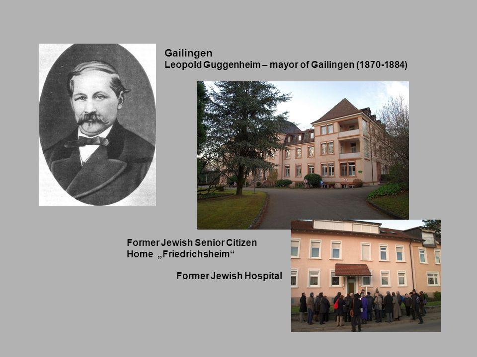 Gailingen Leopold Guggenheim – mayor of Gailingen (1870-1884) Former Jewish Senior Citizen Home Friedrichsheim Former Jewish Hospital
