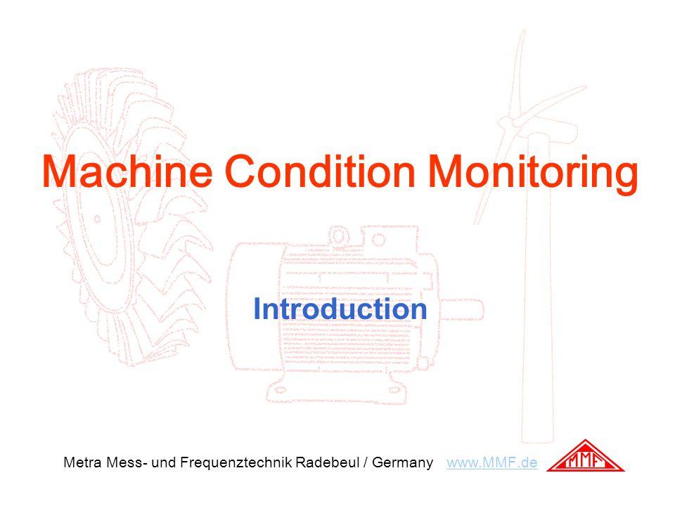Machine Condition Monitoring Introduction Metra Mess- und Frequenztechnik Radebeul / Germany www.MMF.dewww.MMF.de