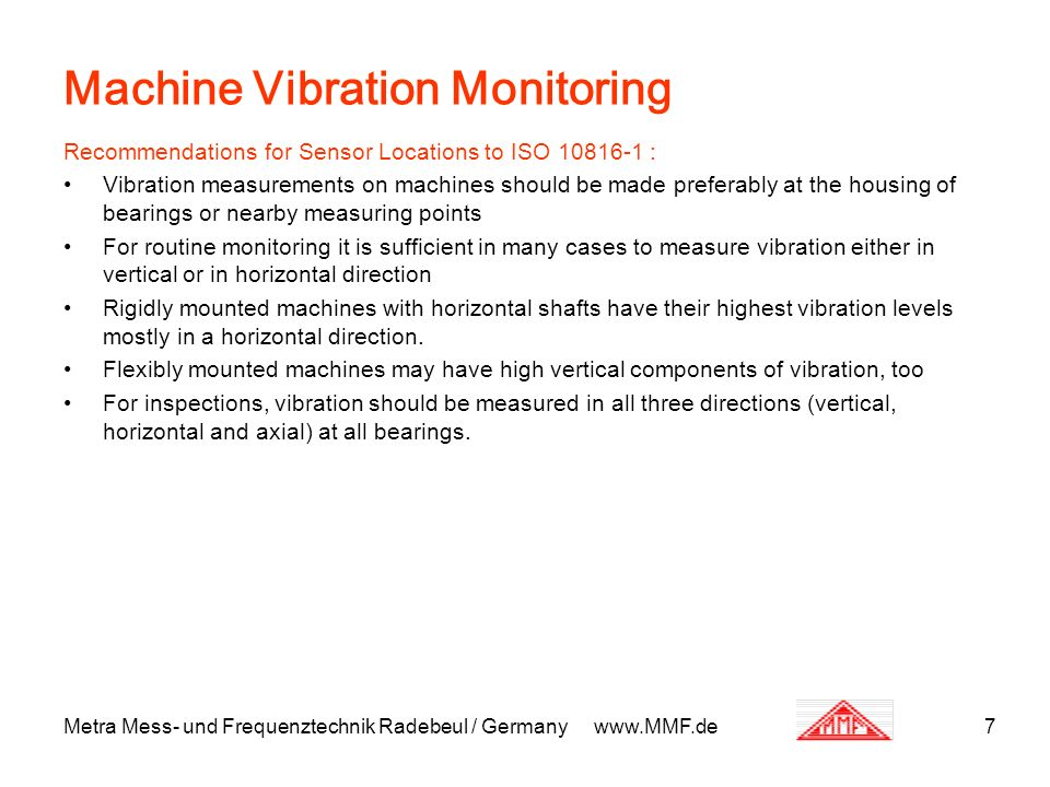 Metra Mess- und Frequenztechnik Radebeul / Germany www.MMF.de7 Machine Vibration Monitoring Recommendations for Sensor Locations to ISO 10816-1 : Vibr