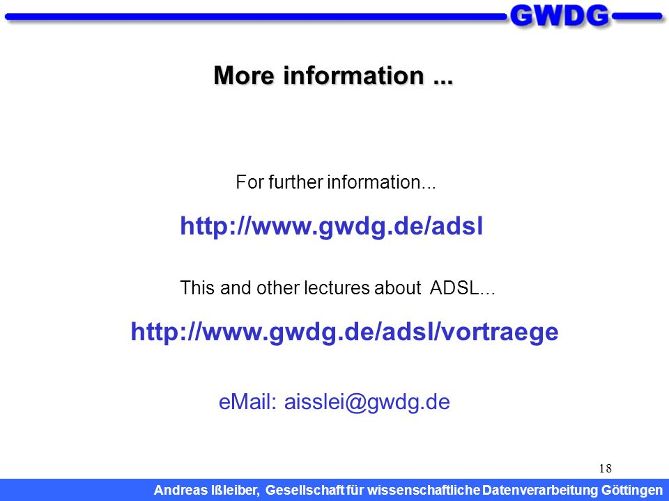 18 More information... http://www.gwdg.de/adsl/vortraege This and other lectures about ADSL... For further information... http://www.gwdg.de/adsl Andr