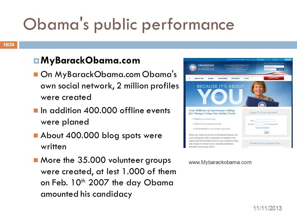 Obama's public performance MyBarackObama.com On MyBarackObama.com Obama's own social network, 2 million profiles were created In addition 400.000 offl