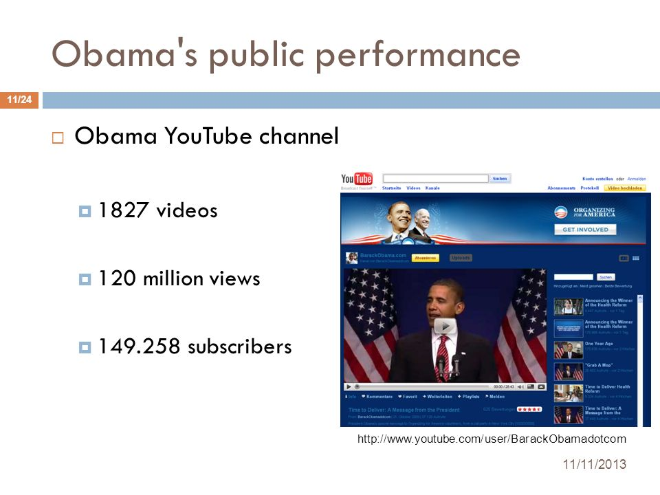 Obama's public performance Obama YouTube channel 1827 videos 120 million views 149.258 subscribers 11/11/2013 11/24 http://www.youtube.com/user/Barack