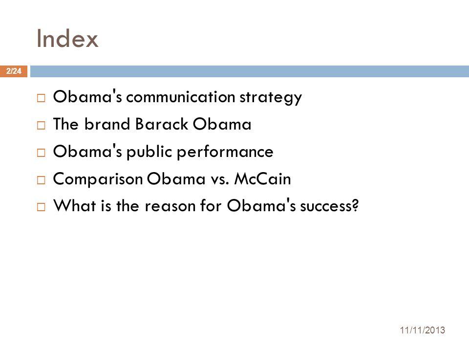 Index 11/11/2013 2/24 Obama's communication strategy The brand Barack Obama Obama's public performance Comparison Obama vs. McCain What is the reason
