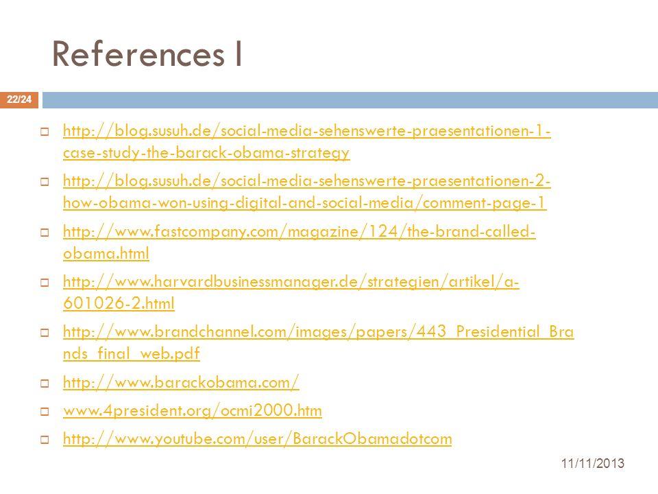 References I 11/11/2013 22/24 http://blog.susuh.de/social-media-sehenswerte-praesentationen-1- case-study-the-barack-obama-strategy http://blog.susuh.