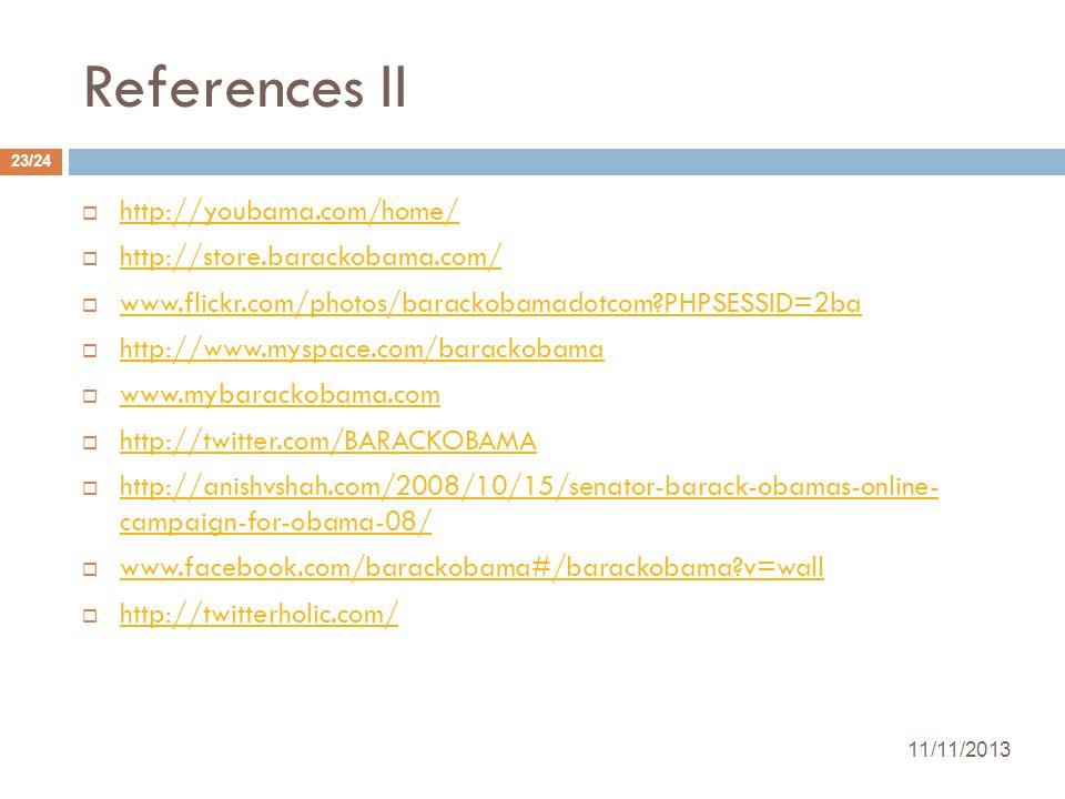 References II http://youbama.com/home/ http://store.barackobama.com/ www.flickr.com/photos/barackobamadotcom?PHPSESSID=2ba http://www.myspace.com/bara