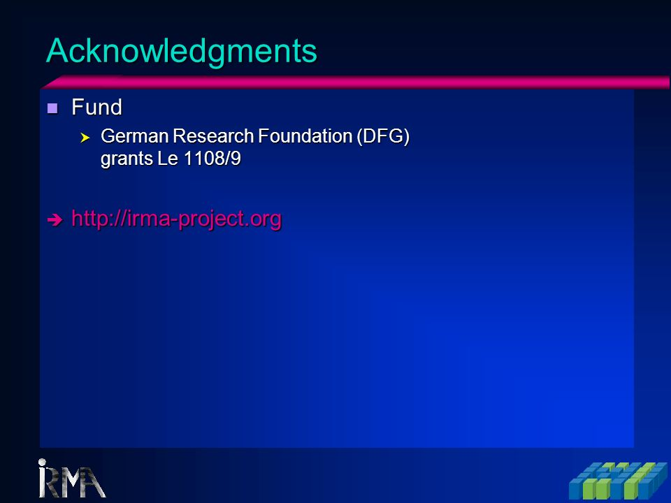 Acknowledgments n Fund German Research Foundation (DFG) grants Le 1108/9 German Research Foundation (DFG) grants Le 1108/9 è http://irma-project.org