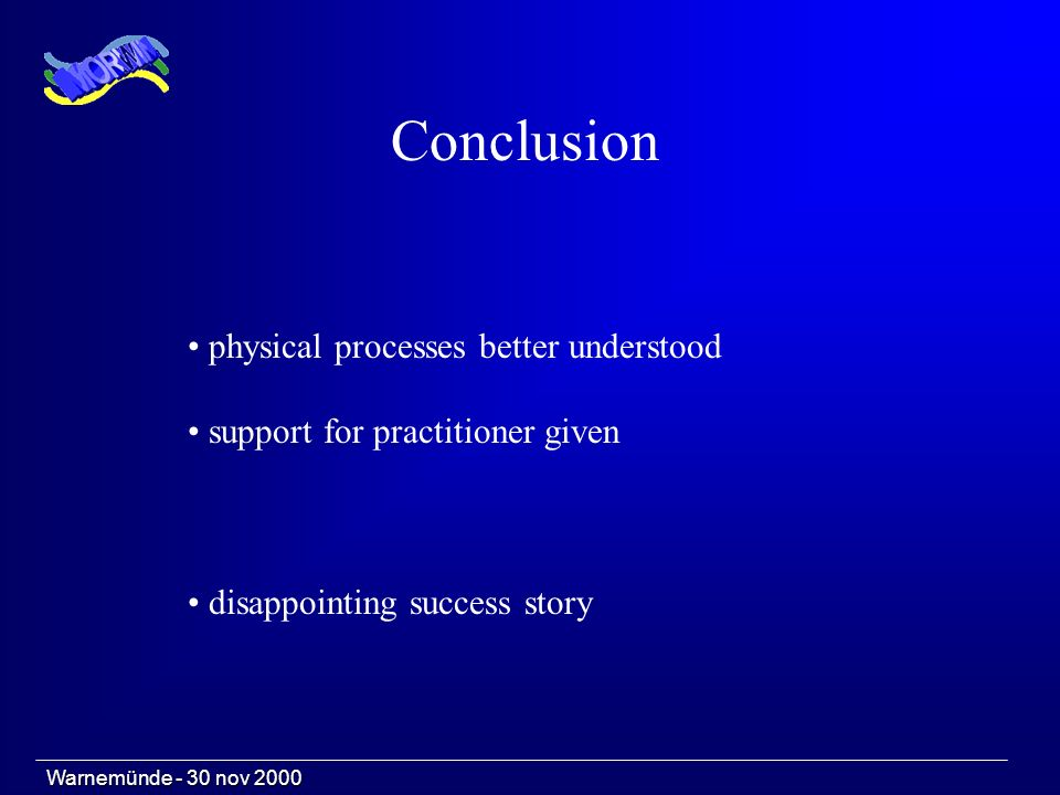 Warnemünde - 30 nov 2000 physical processes better understood support for practitioner given Conclusion disappointing success story