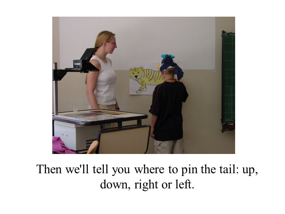 Then we ll tell you where to pin the tail: up, down, right or left.