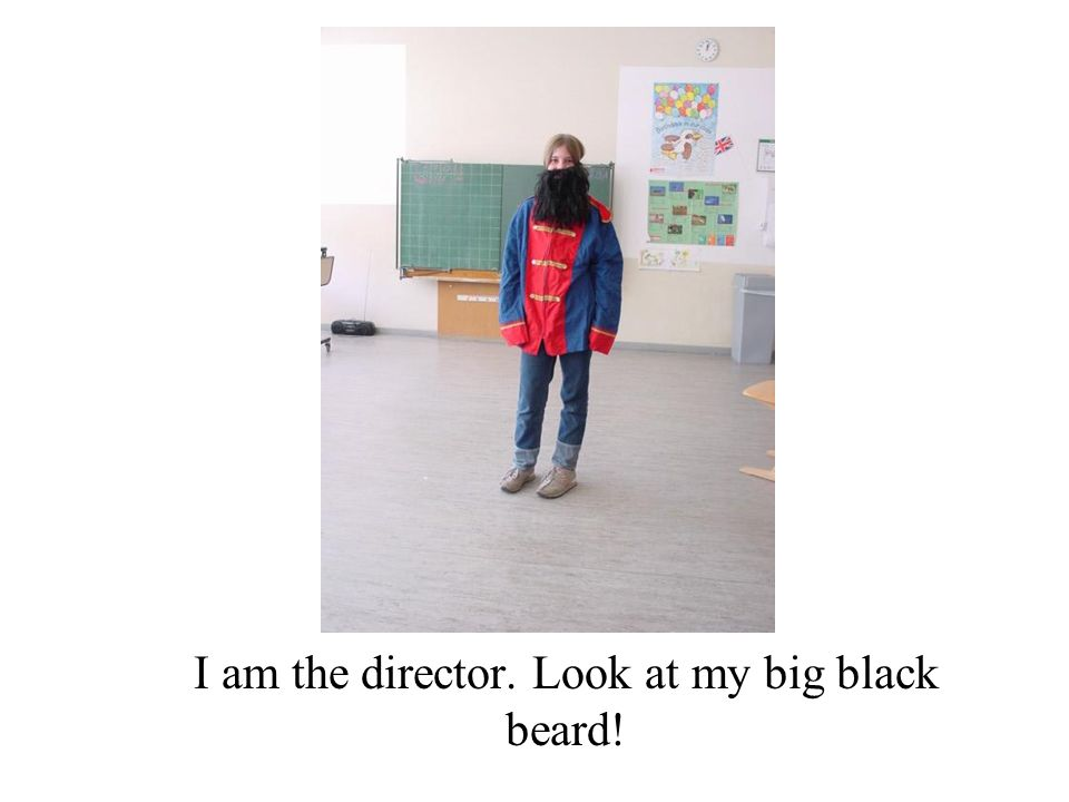 I am the director. Look at my big black beard!