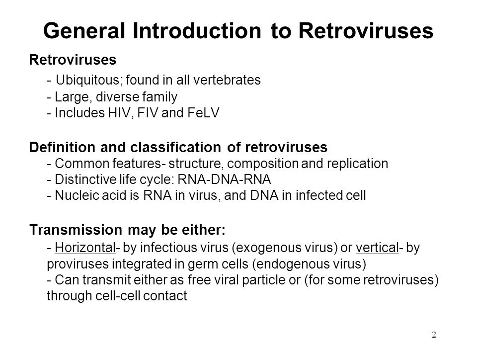 2 General Introduction to Retroviruses Retroviruses - Ubiquitous; found in all vertebrates - Large, diverse family - Includes HIV, FIV and FeLV Defini